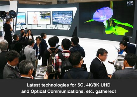 Latest technologies for 5G, 4K/8K UHD and Optical Communications, etc. gathered!